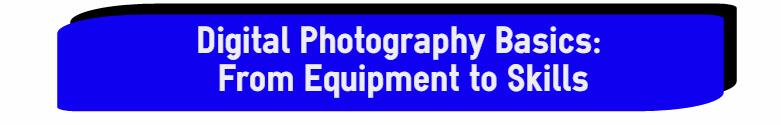 Digital Photography Skills