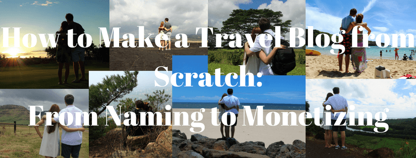 How to Make a Travel Blog From Scratch: From Naming to Monetizing